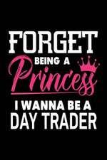 Forget Being a Princess I Wanna Be a Day Trader