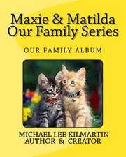 Maxie & Matilda Our Family Series