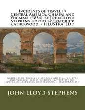 Incidents of Travel in Central America, Chiapas and Yucatan (1854) by John Lloyd Stephens, Edited by Frederick Catherwood. / Illustrated