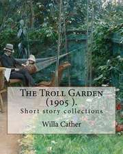The Troll Garden, 1905 (Short Stories). by