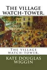 The Village Watch-Tower.