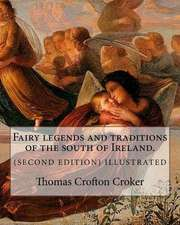 Fairy Legends and Traditions of the South of Ireland. (Second Edition) Illustrated