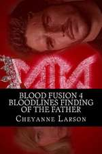 Blood Fusion 4 Bloodlines Finding of the Father