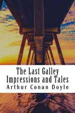 The Last Galley Impressions and Tales