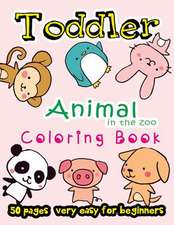 Animal in the Zoo Toddler Coloring Book 50 Pages Very Easy for Beginners