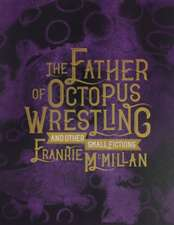 Father of Octopus Wrestling, and other small fictions