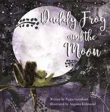 Goodhart, P: Daddy Frog And The Moon