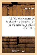A MM. Les Membres de La Chambre Des Pairs Et de La Chambre Des Deputes