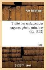 Traite Des Maladies Des Organes Genito-Urinaires. T. I