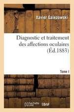 Diagnostic Et Traitement Des Affections Oculaires. Tome I