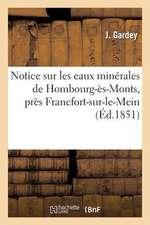 Notice Sur Les Eaux Minerales de Hombourg-Es-Monts, Pres Francfort-Sur-Le-Mein