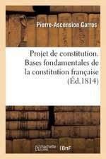 Projet de Constitution. Bases Fondamentales de La Constitution Francaise
