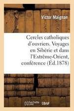 Cercles Catholiques D'Ouvriers. Voyages En Siberie Et Dans L'Extreme-Orient, Conference Donnee