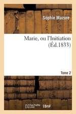 Marie, Ou L'Initiation. Tome 2