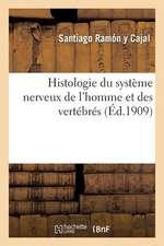 Histologie Du Systeme Nerveux de L'Homme Et Des Vertebres