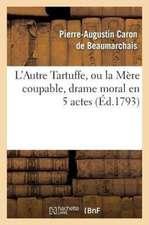 L Autre Tartuffe, Ou La Mere Coupable, Drame Moral En 5 Actes