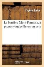 La Barriere Mont-Parnasse, a Propos-Vaudeville En Un Acte