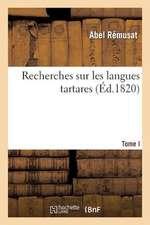 Recherches Sur Les Langues Tartares. Tome I