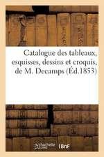 Catalogue Des Tableaux, Esquisses, Dessins Et Croquis, de M. Decamps