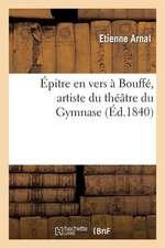 Epitre En Vers a Bouffe, Artiste Du Theatre Du Gymnase