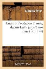 Essai Sur L'Opera En France, Depuis Lully Jusqu'a Nos Jours