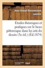 Etudes Theoriques Et Pratiques Sur Le Beau Pittoresque Dans Les Arts Du Dessin (3e Ed.)