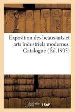 Exposition Des Beaux-Arts Et Arts Industriels Modernes. Catalogue
