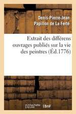 Extrait Des Differens Ouvrages Publies Sur La Vie Des Peintres