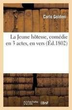 La Jeune Hotesse, Comedie En 3 Actes, En Vers, Imitee de Goldoni