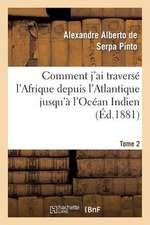 Comment J'Ai Traverse L'Afrique Depuis L'Atlantique Jusqu'a L'Ocean Indien. T. 2