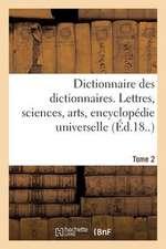 Dictionnaire Des Dictionnaires. Lettres, Sciences, Arts. T. 2, Bispore-Chilien