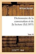 Dictionnaire de La Conversation Et de La Lecture.Tome 16