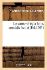 Le Carnaval Et La Folie, Comedie-Ballet, Representee Pour La 1re Fois