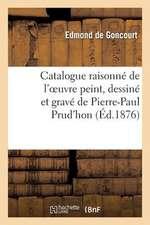 Catalogue Raisonne de L Oeuvre Peint, Dessine Et Grave de P.-P. Prud Hon