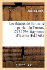 Les Theatres de Bordeaux Pendant La Terreur, 1793-1794