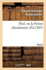 Paul, Ou La Ferme Abandonnee. 2e Edition.Tome 2
