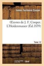 Oeuvres de J. F. Cooper. T. 12 L'Heidenmauer