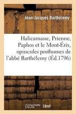 Halicarnasse, Prienne, Paphos Et Le Mont-Erix, Opuscules Posthumes de L ABBE Barthelemy