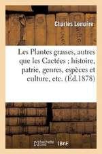 Les Plantes Grasses, Autres Que Les Cactees; Histoire, Patrie, Genres, Especes Et Culture, Etc