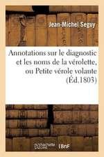 Annotations Sur Le Diagnostic Et Les Noms de La Verolette, Ou Petite Verole Volante