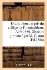 Distribution Des Prix Du College de Fontainebleau. Aout 1886. Discours Prononce Par M. Clarou