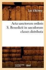 Acta Sanctorum Ordinis S. Benedicti in Saeculorum Classes Distributa