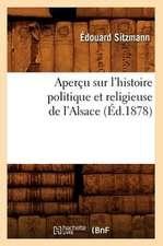 Apercu Sur L'Histoire Politique Et Religieuse de L'Alsace