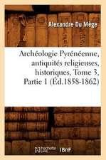 Archeologie Pyreneenne, Antiquites Religieuses, Historiques, Tome 3, Partie 1