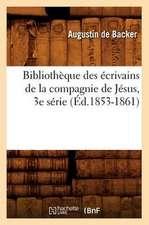 Bibliotheque Des Ecrivains de La Compagnie de Jesus, 3e Serie