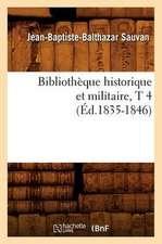 Bibliotheque Historique Et Militaire, T 4