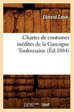 Chartes de Coutumes Inedites de La Gascogne Toulousaine