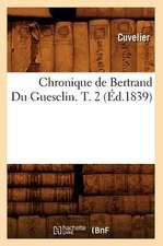 Chronique de Bertrand Du Guesclin. T. 2