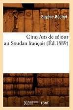 Cinq ANS de Sejour Au Soudan Francais (Ed.1889)