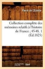 Collection Complete Des Memoires Relatifs A L'Histoire de France; 45-48. 1 (Ed.1825)